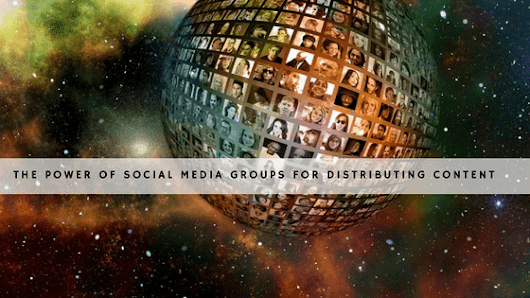 The Power of Social Media Groups for Distributing Content