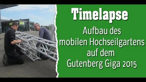 Timelapse – Aufbau des mobilen Hochseilgartens für das Gutenberg Giga 2015