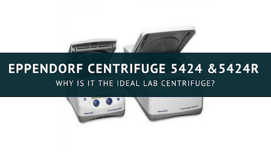 Why the Eppendorf Centrifuge 5424 & 5424R is the Ideal Lab Centrifuge