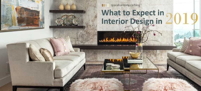 What To Expect In Interior Design In 2019 Space Harmony