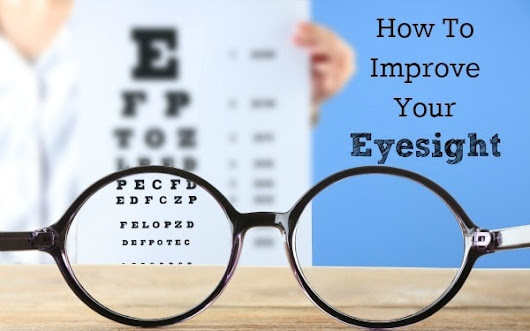 How to improve your eyesight and keep it naturally ( List of foods)