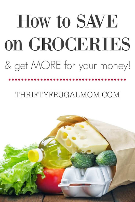 How to Save on Groceries (and get more for your money!)