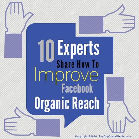 10 Experts Share How To Improve Facebook Organic Reach