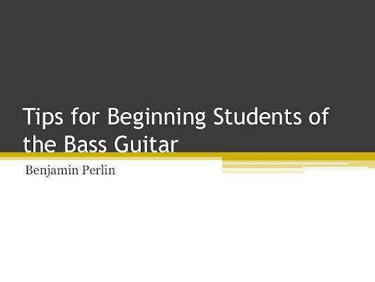 Tips for Beginning Students of the Bass Guitar