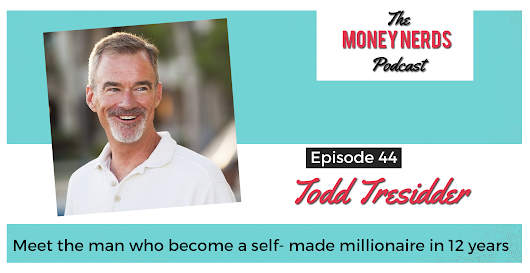 44 - From in debt at 23 to self-made millionaire at 35 with Todd Tresidder - The Money Nerds Podcast