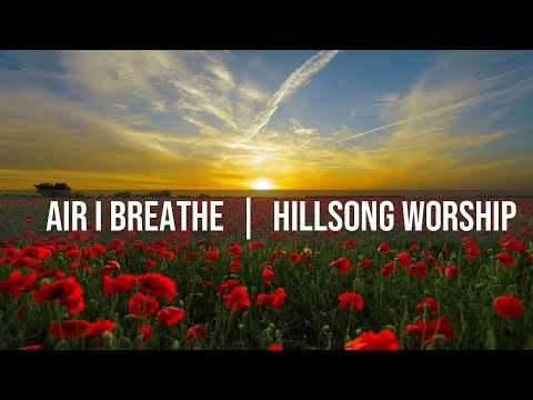 Air I Breathe Lyrics - Hillsong Worship