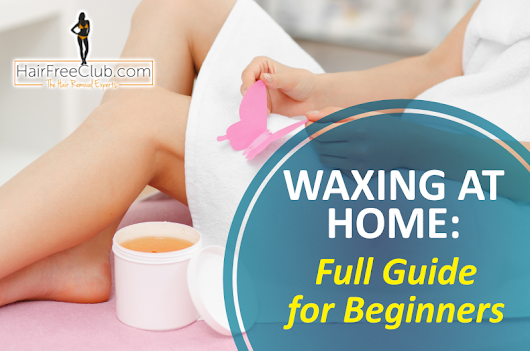 Full Beginner's Guide to Waxing at Home | HairFreeClub