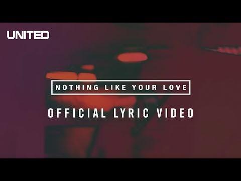 Nothing Like Your Love Lyrics - Hillsong UNITED
