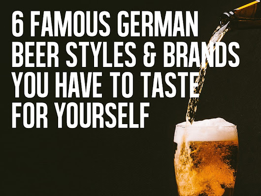 6 Famous German Beer Styles & Brands You Have To Taste For Yourself