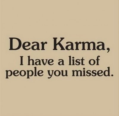 Dear Karma I Have List Of People You Missed Life Quote