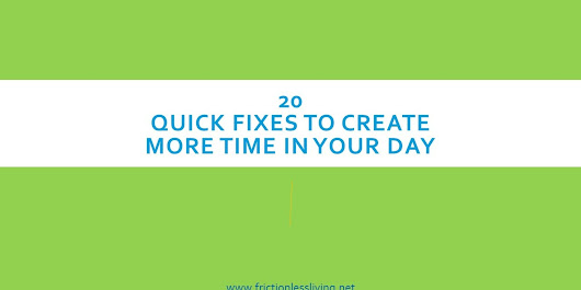 20 Quick Fixes to Create More Time in Your Day