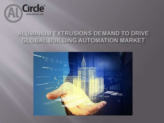 Global building automation market to grow at CAGR 10% buoyed by alumi…