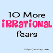 More rational irrational fears -