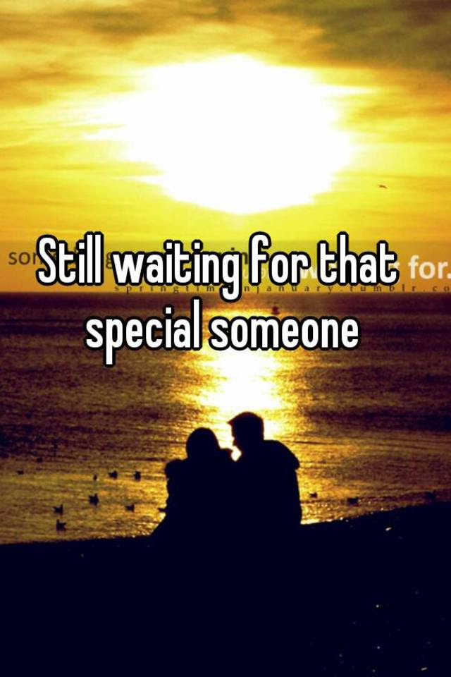 Still Waiting For That Special Someone