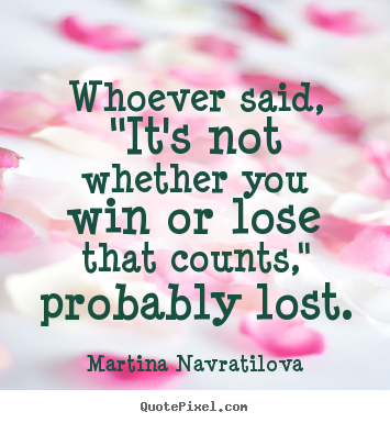 Success Quote Whoever Said Its Not Whether You Win Or Lose That