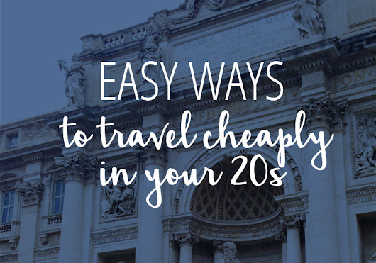 Ways to Travel Cheaply in Your 20s - Samanthability