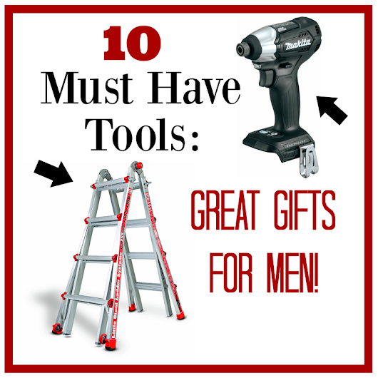 10 Must Have Tools-Great Gifts for Men – Fun-Squared
