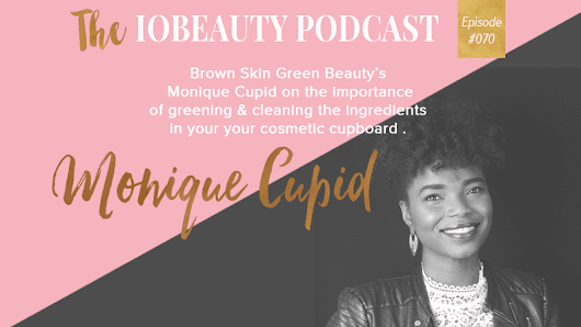 Greening & Cleaning Your Cosmetic Cupboard With Brown Skin Green Beauty Monique Cupid