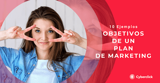 Objetivos de un plan de marketing: 10 ejemplos