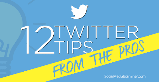 12 Twitter Marketing Tips From the Pros |
