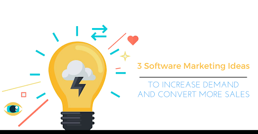 3 Software Marketing Ideas to Increase Demand and Convert More Sales