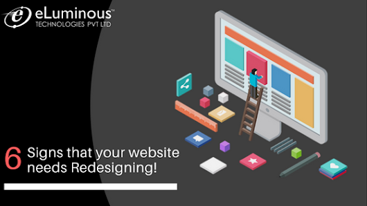 6 Signs that your website needs Redesigning | eLuminous Technologies