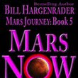 Mars Now: Mars Journey Book 5 by Bill Hargenrader