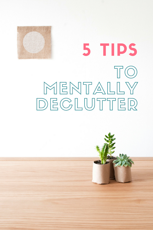 5 Tips To Mentally Declutter - The House of Plaidfuzz