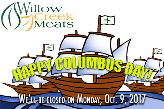 We'll be closed on Monday, Oct. 9th 2017 - Willow Creek Meat Official Website