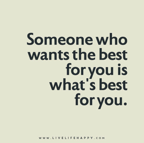 Someone Who Wants The Best For You Is Whats Best For You
