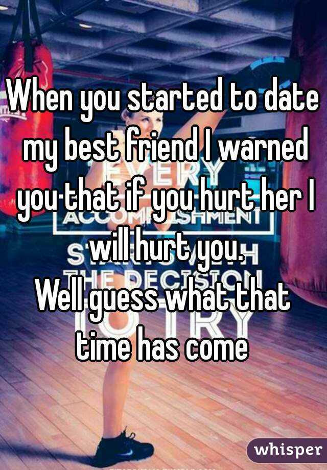 When You Started To Date My Best Friend I Warned You That If You
