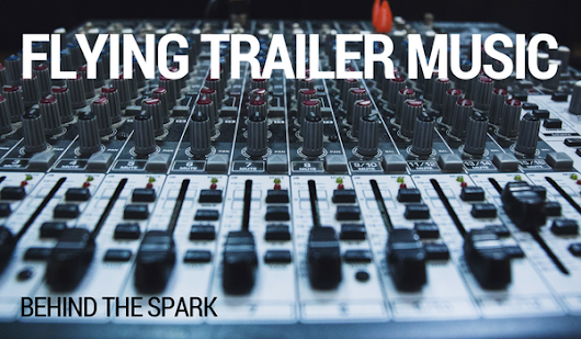 Flying Trailer Music Website // Behind the Spark