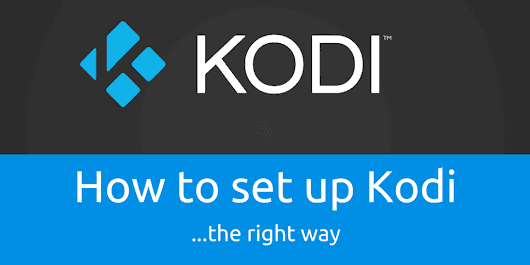 How to setup Kodi the right way - AndroidPCReview