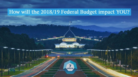 How will the 2018/19 Federal Budget impact you? - 7 Wealth