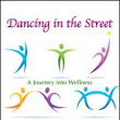 Dancing in the Street, A Journey into Wellness