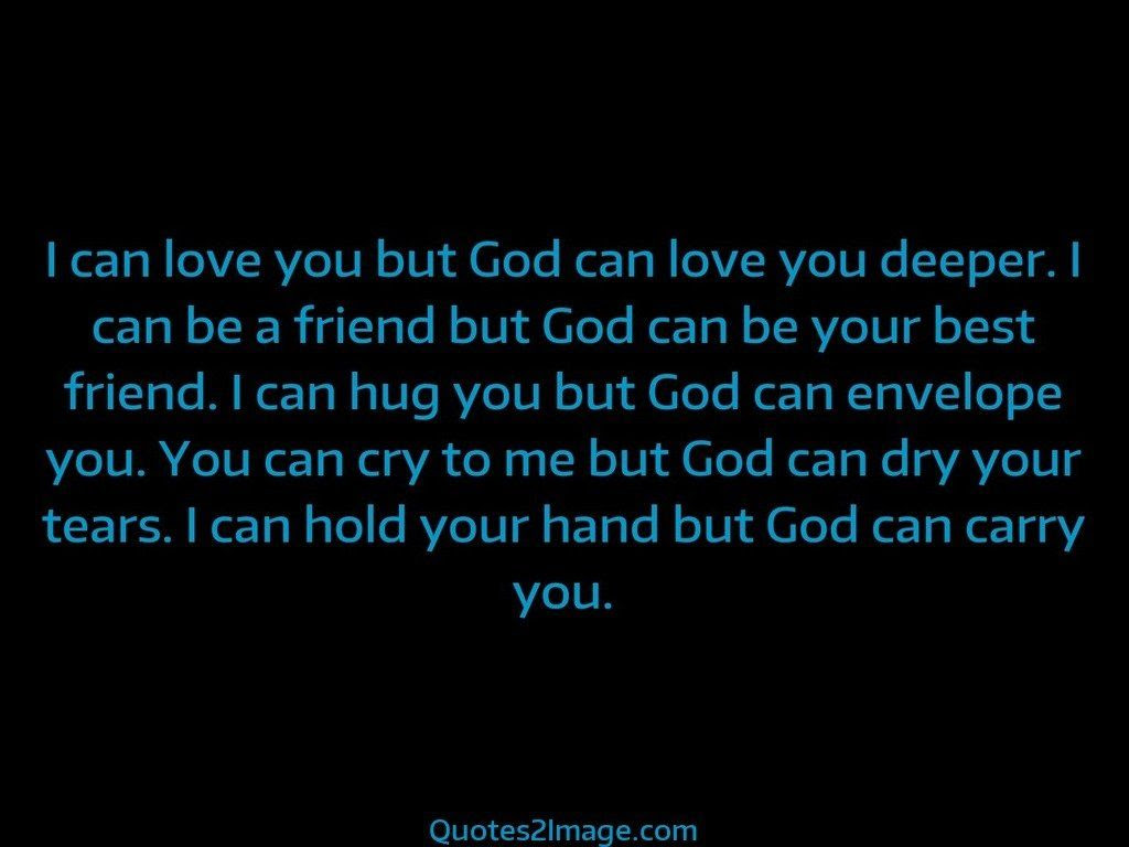 I can love you but God can love you deeper