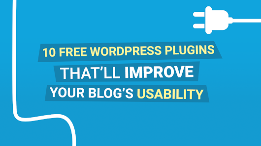 10 Free WordPress Plugins That'll Improve Your Blog's Usability