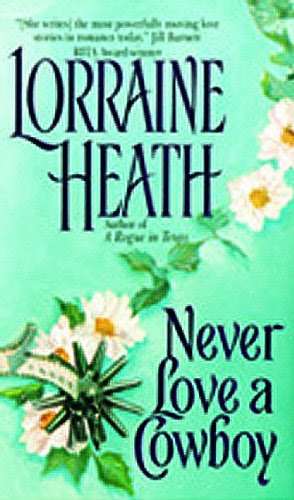 Never Love a Cowboy (Rogues in Texas) by Lorraine Heath