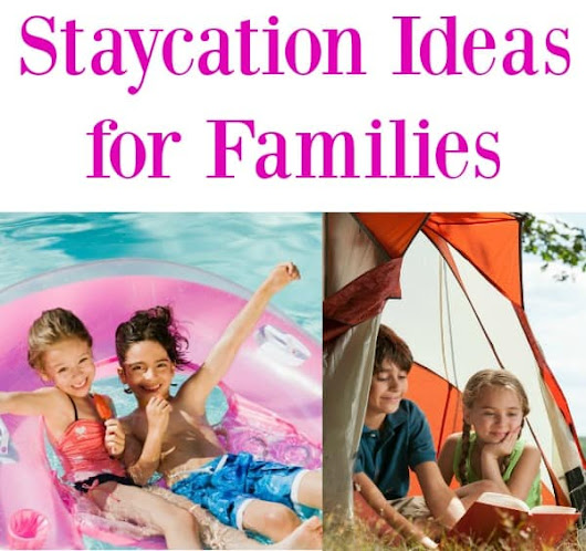 Staycation Ideas for Families: How to Keep Everyone Happy