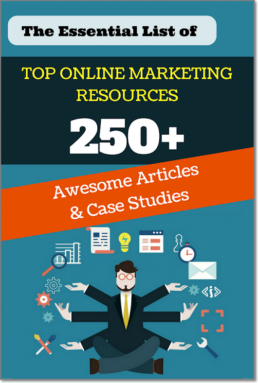 The Essential List of Online Marketing Resources: 250+ Awesome Articles