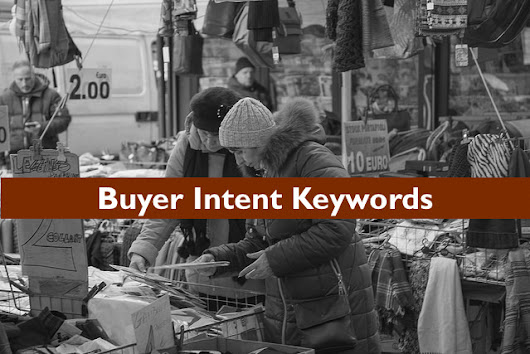 Know The Magic of Buyer Intent Keywords - High Conversion! High ROI!