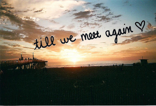 Till We Meet Again Pictures Photos And Images For Facebook Tumblr