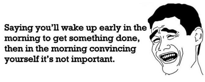 Saying Youll Wake Up Early In The Morning Funny Pictures Quotes