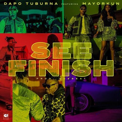 Dapo Tuburna & Mayokun – See Finish   MP3