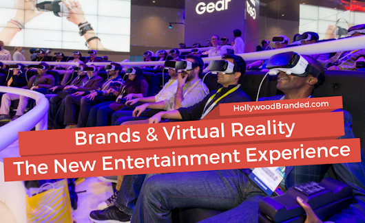 How Virtual Reality Entertainment Impacts Brands and Movies