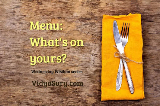 What is on your menu? #WednesdayWisdom | Vidya Sury, Collecting Smiles