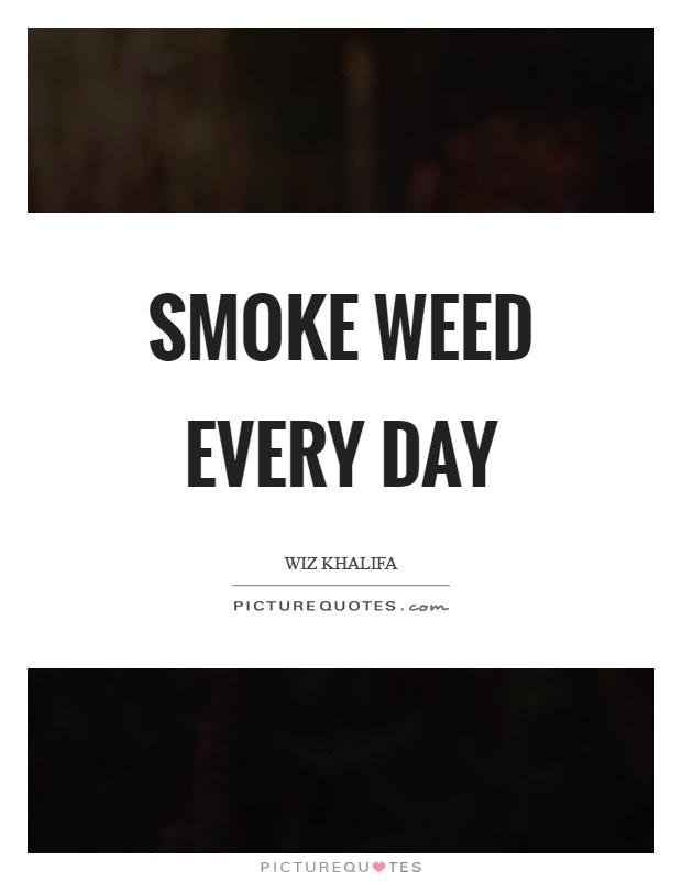 Smoke Weed Quotes Smoke Weed Sayings Smoke Weed Picture Quotes