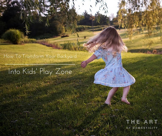 Transform Your Backyard Into Kids' Play Zone - Guest Post
