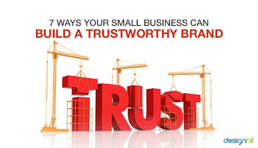 7 Ways Your Small Business Can Build A Trustworthy Brand