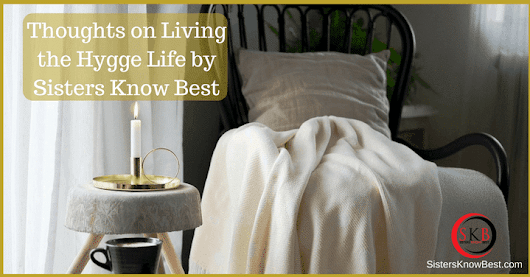 Living the Hygge Lifestyle of Joy by Sisters Know Best